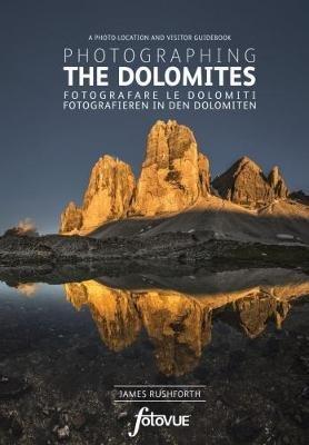 Photographing the Dolomites 9780992905163  Fotovue Ltd   Fotoboeken Zuid-Tirol, Dolomieten