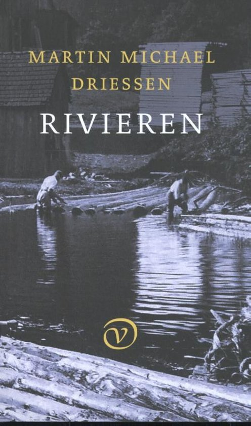 Rivieren   Martin Michael Driessen 9789028282377 Martin Michael Driessen Van Oorschot   Reisverhalen, Watersportboeken Europa