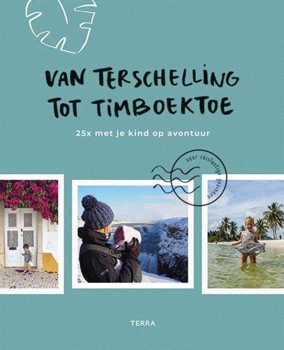 Van Terschelling tot Timboektoe 9789089898036  Terra   Fotoboeken, Reizen met kinderen Wereld als geheel