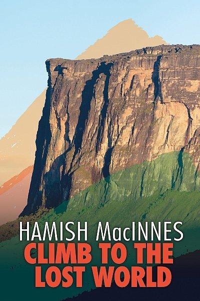 Climb to the Lost World - Hamish MacInnes 9781911342304 Hamish MacInnes Vertebrate Publishing   Klimmen-bergsport Suriname, Frans en Brits Guyana