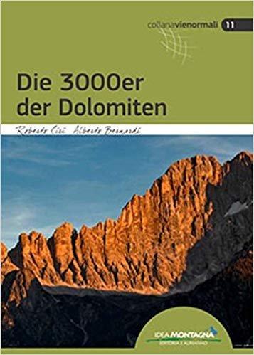 Die 3000er der Dolomiten 9788885468399 Roberto Ciri, Alberto Bernardi Idea Montagna   Klimmen-bergsport, Wandelgidsen Zuidtirol, Dolomieten, Friuli, Venetië, Emilia-Romagna
