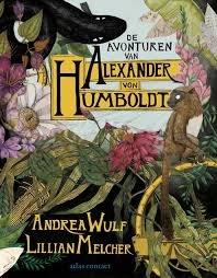 De avonturen van Alexander von Humboldt | Andrea Wulf 9789045036687 Andrea Wulf, met tekeningen van Lillian Melcher Atlas-Contact   Cadeau-artikelen, Landeninformatie, Natuurgidsen Zuid-Amerika (en Antarctica)