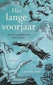 Het lange voorjaar   Laurence Rose 9789045037745 Laurence Rose Atlas-Contact   Natuurgidsen, Vogelboeken Europa