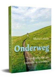 Onderweg   Michel Lafaille 9789056155056 Michel Lafaille Bornmeer   Wandelgidsen België & Luxemburg, Nederland
