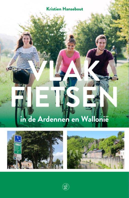 Vlak fietsen in de Ardennen en Wallonië 9789056155100 Kristien Hansebout Bornmeer   Cadeau-artikelen, Fietsgidsen Wallonië (Ardennen)