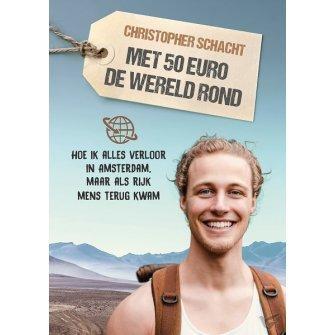 Met 50 euro de wereld rond | Christopher Schacht 9789058041500 Christopher Schacht Plateau   Reisverhalen Wereld als geheel