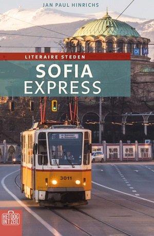 Sofia Expres | Het oog in 't zeil 9789059375260  Bas Lubberhuizen Stedenreeks  Historische reisgidsen, Landeninformatie Bulgarije