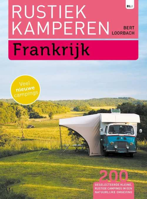 Rustiek Kamperen in Frankrijk 9789082955071  Bert Loorbach Rustiek Kamperen in  Cadeau-artikelen, Campinggidsen Frankrijk