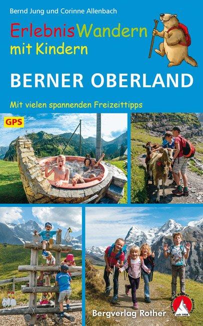 ErlebnisWandern mit Kindern Berner Oberland 9783763331987  Bergverlag Rother Rother Wanderbuch  Reizen met kinderen, Wandelgidsen Berner Oberland, Basel, Jura, Genève