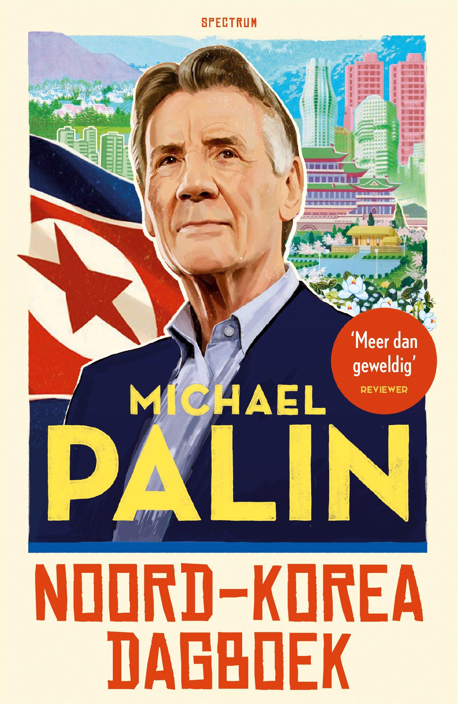 Noord-Korea Dagboek | Michael Palin 9789000370795 Michael Palin Unieboek   Reisverhalen Noord-Korea, Zuid-Korea