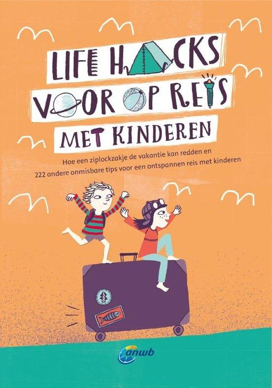Life Hacks: met kinderen onderweg 9789018045609  ANWB   Reisgidsen, Reizen met kinderen Reisinformatie algemeen