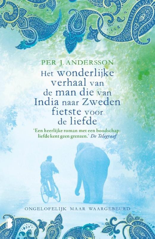 Het wonderlijke verhaal van de man die van India naar Zweden fietste voor de liefde 9789022587683 Per J. Andersson Boekerij   Fietsgidsen, Cadeau-artikelen Wereld als geheel
