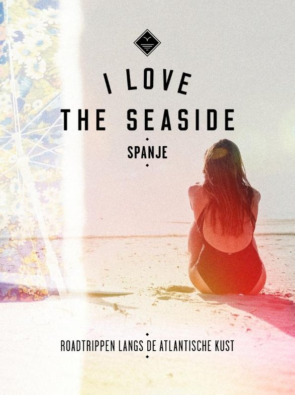 I love the seaside: Spanje - Roadtrippen langs de Atlantische Kust 9789057678882  Mo Media I love the seaside  Reisgidsen Noordwest-Spanje, Compostela, Picos de Europa