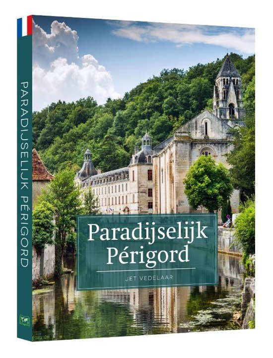Paradijselijk Périgord 9789492920430 Jet Vedelaar Edicola   Reisgidsen Haute-Vienne, Creuse, Corrèze