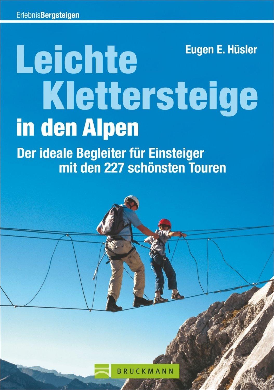 Leichte Klettersteige in den Alpen 9783734315145 Eugen und Hildegard Hüsler Bruckmann   Cadeau-artikelen, Klimmen-bergsport Zwitserland en Oostenrijk (en Alpen als geheel)