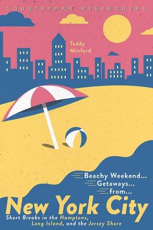 Beachy Weekend Getaways from New York 9781682683729  Countryman Press   Reisgidsen New York, Pennsylvania, Washington DC