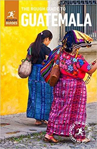 Rough Guide Guatemala 9781789194494  Rough Guide Rough Guides  Reisgidsen Yucatan, Guatemala, Belize