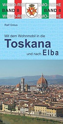 Mit dem Wohnmobil durch die Toskana und nach Elba 9783869030845  Womo   Op reis met je camper, Reisgidsen Elba, Toscane, Florence