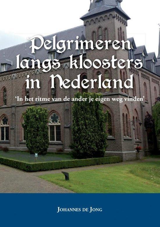 Pelgrimeren langs kloosters in Nederland 9789048443901 Johannes de Jong Boekscout   Hotelgidsen Nederland