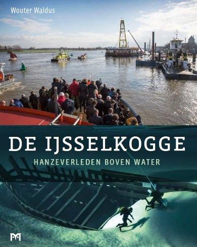 De IJsselkogge 9789053455470 Wouter Waldus Matrijs   Historische reisgidsen, Landeninformatie, Watersportboeken Kop van Overijssel, Vecht & Salland