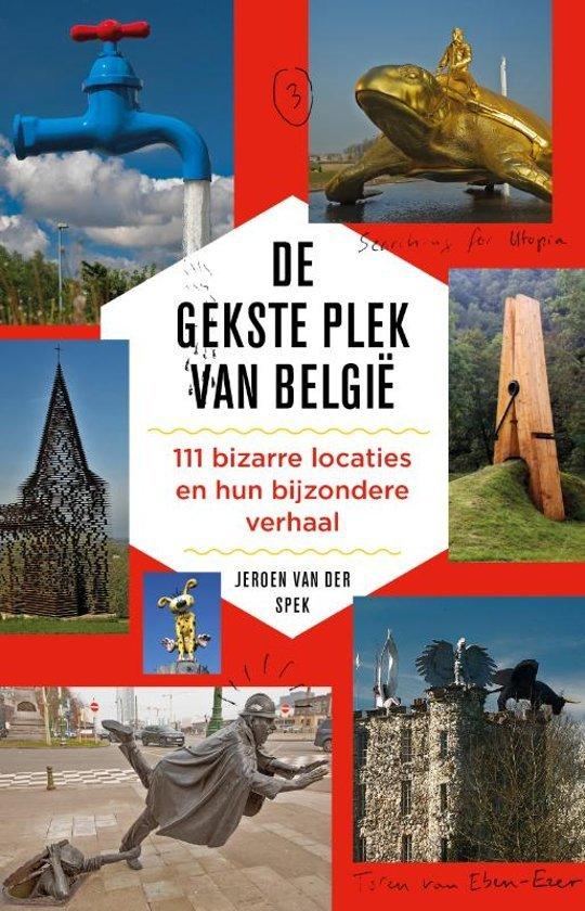 De gekste plek van België | Jeroen van der Spek 9789088031021 Jeroen van der Spek Schuyt   Reisgidsen België & Luxemburg