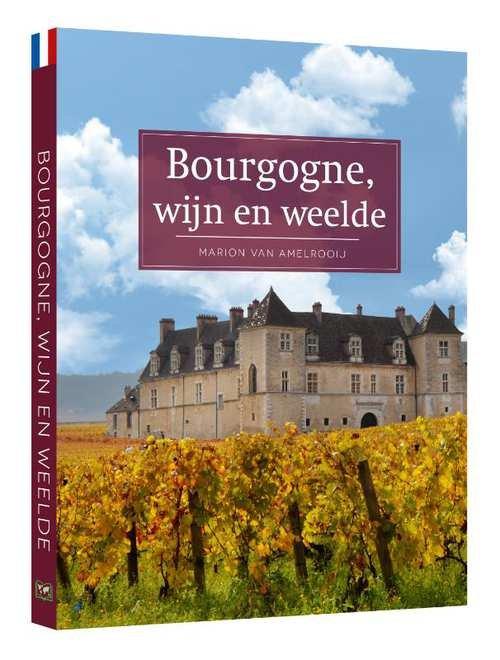 Bourgogne, wijn en weelde 9789493160026  Edicola   Reisgidsen, Wijnreisgidsen Bourgogne, Morvan, Côte-d'Or