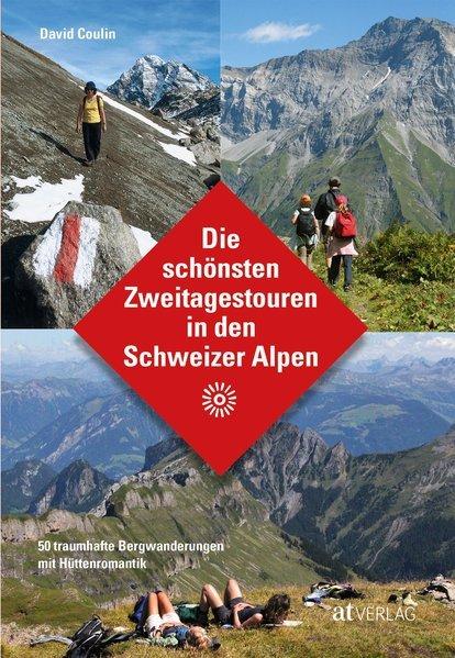 Die schönsten Zweitagestouren in den Schweizer Alpen 9783039020126 David Coulin AT-Verlag   Wandelgidsen Zwitserland