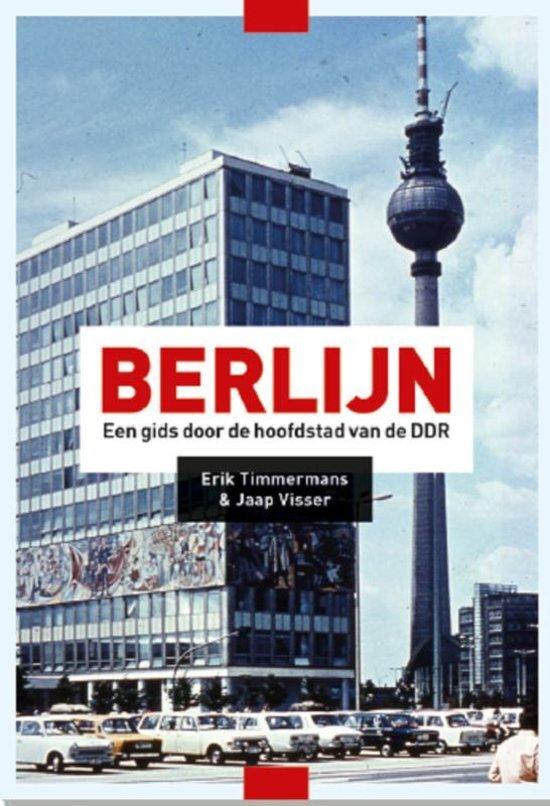 Berlijn | Een gids door de hoofdstad van de DDR 9789028293014 Erik Timmermans Van Oorschot   Reisgidsen, Historische reisgidsen Berlijn, Brandenburg