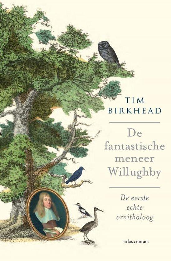 De Fantastische Meneer Willughby | Tim Birkhead 9789045038056 Tim Birkhead Atlas-Contact   Natuurgidsen, Plantenboeken Europa