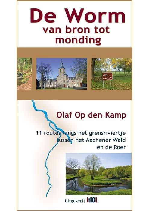 De Worm van bron tot monding 9789491561979 Olaf op den Kamp TIC   Wandelgidsen Maastricht en Zuid-Limburg, Niederrhein
