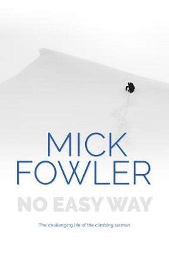 No Easy Way | Mick Fowler 9781911342755 Mick Fowler Vertebrate Publishing   Klimmen-bergsport Wereld als geheel
