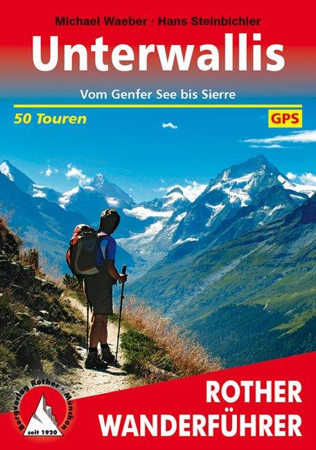 Unterwallis   Rother Wanderführer (wandelgids) 9783763341283  Bergverlag Rother RWG  Wandelgidsen Wallis