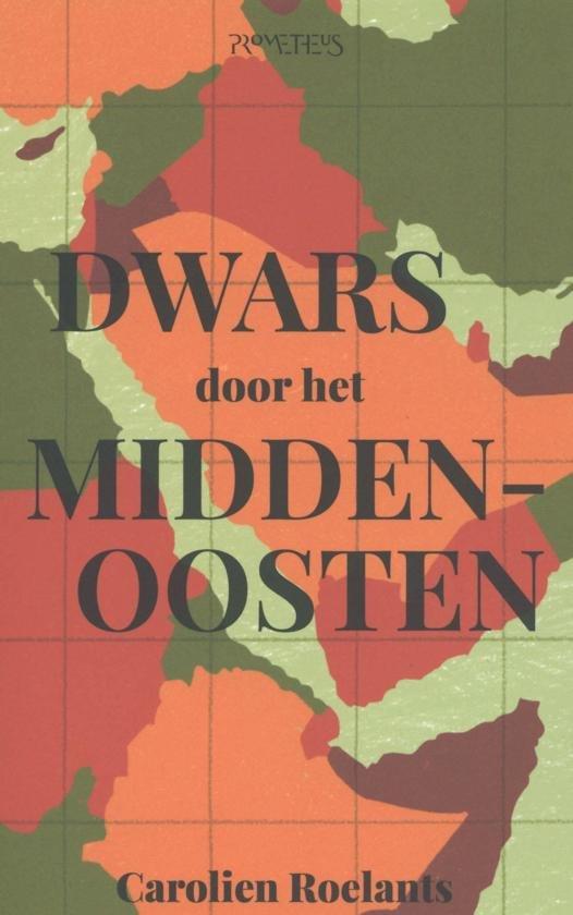 Dwars door het Midden-Oosten 9789044640687 Carolien Roelants Prometheus   Reisverhalen Midden-Oosten