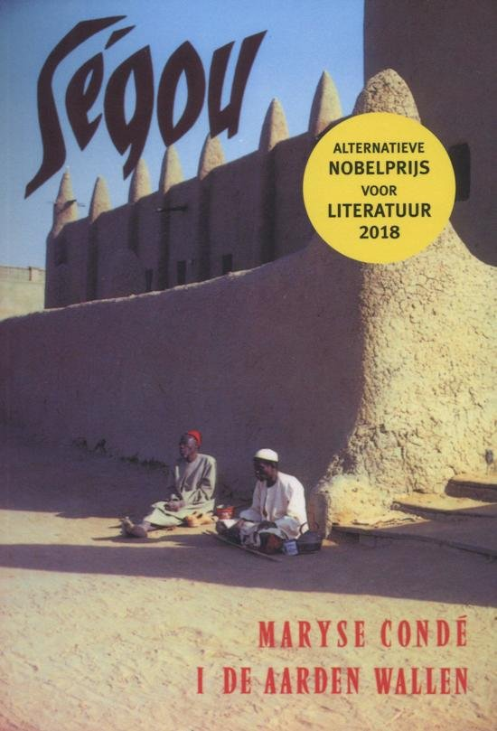 Segou (deel 1: de Aarden Wallen) | Maryse Condé 9789062652860 Maryse Condé In de Knipscheer   Reisverhalen Sahel-landen (Mauretanië, Mali, Niger, Burkina Faso, Tchad, Sudan, Zuid-Sudan)