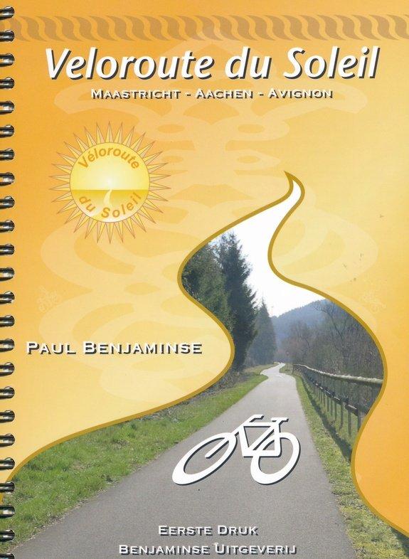 Veloroute du Soleil | Maastricht - Avignon 9789077899311  Benjaminse Uitgeverij Onbegrensd Fietsen  Fietsgidsen, Meerdaagse fietsvakanties Frankrijk