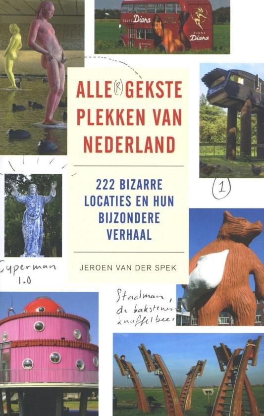 Alle(r) gekste plekken van Nederland 9789088031007 Jeroen van der Spek Schuyt   Cadeau-artikelen, Reisgidsen Nederland