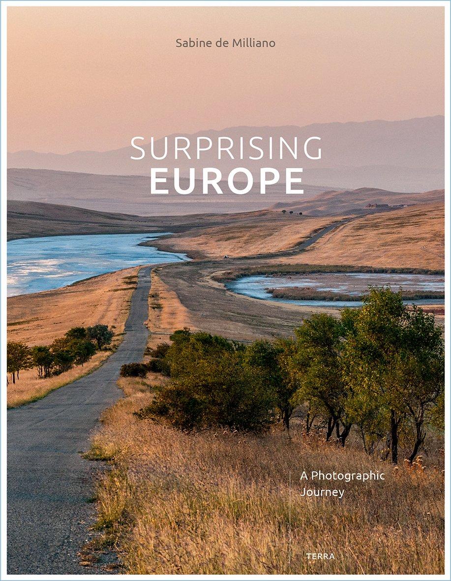 Surprising Europe   Sabine de Milliano 9789089898227 Sabine de Milliano Terra   Cadeau-artikelen, Fotoboeken Europa