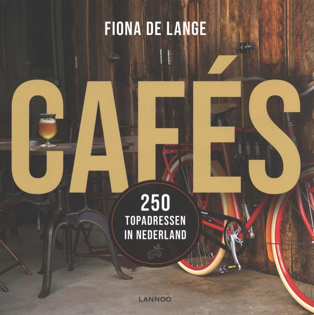 Cafés | Fiona de Lange 9789401457682 Fiona de Lange Lannoo   Cadeau-artikelen, Restaurantgidsen, Wijnreisgidsen Nederland