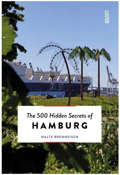 The 500 hidden secrets of Hamburg 9789460582493 Malte Brenneisen Luster   Reisgidsen Schleswig-Holstein, Hamburg, Niedersachsen