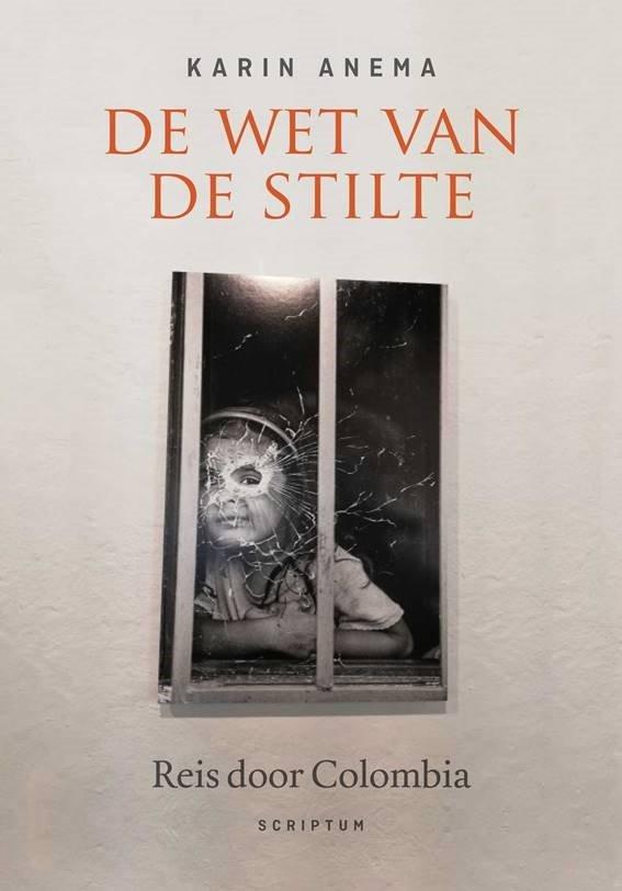 De wet van de stilte | Karin Anema 9789463192071 Karin Anema Scriptum   Reisverhalen Colombia