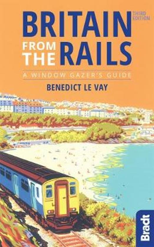 Britain from the Rails 9781784771416 Benedict Le Vay Bradt   Reisgidsen Groot-Brittannië