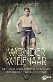 De Wonderwielenaar | Erik van Lakerveld 9789018045852 Erik van Lakerveld ANWB   Fietsgidsen, Historische reisgidsen Nederland