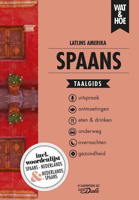 Wat en Hoe: Spaans voor Latijns-Amerika | taalgids 9789021572918  Kosmos Wat en Hoe Taalgids  Taalgidsen en Woordenboeken Zuid-Amerika (en Antarctica)