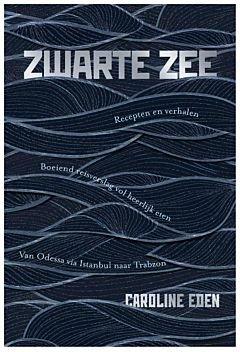 Zwarte Zee   Caroline Eden 9789024585540 Caroline Eden Luitingh - Sijthoff   Culinaire reisgidsen Centraal- en Oost-Europa, Balkan, Siberië, West-Azië, Midden-Oosten