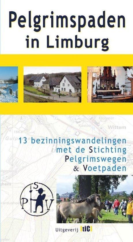 Pelgrimspaden in Limburg 9789491561863 Jo Knubben TIC   Wandelgidsen Maastricht en Zuid-Limburg, Noord- en Midden-Limburg
