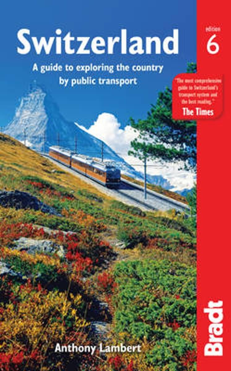Switzerland Without a car | reisgids Zwitserland 9781784770464  Bradt   Reisgidsen Zwitserland