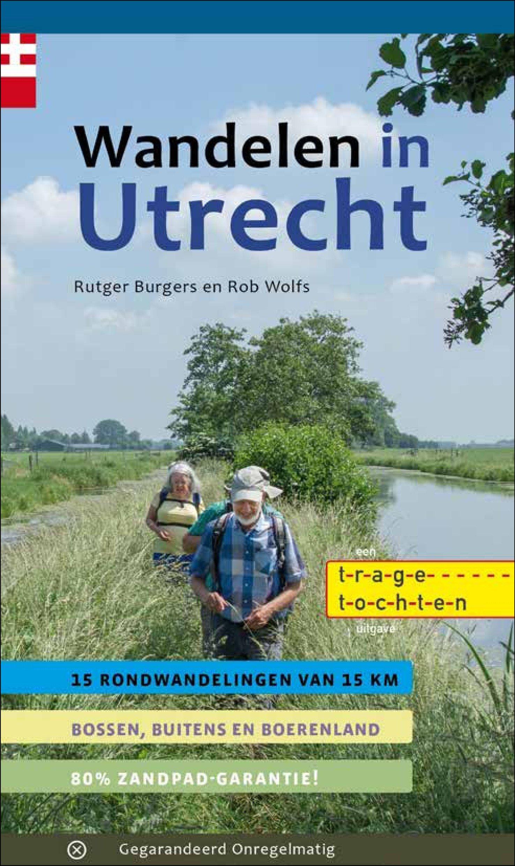Wandelen in Utrecht | wandelgids 9789078641803 Rob Wolfs en Rutger Burgers Gegarandeerd Onregelmatig   Wandelgidsen Utrecht