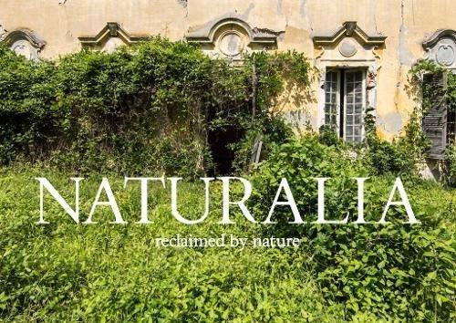Naturalia | reclaimed by nature 9781908211613  Carpet Bombing Culture   Fotoboeken, Natuurgidsen Wereld als geheel