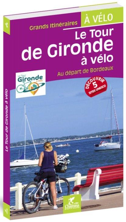Le Tour de Gironde à vélo 9782844664594  Chamina   Fietsgidsen, Meerdaagse fietsvakanties Aquitaine, Bordeaux