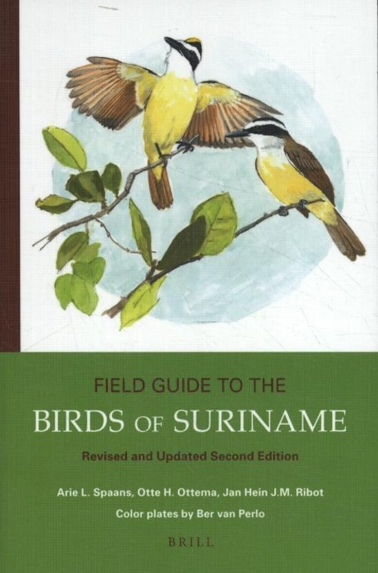 Field Guide to the Birds of Suriname | vogelgids Suriname 9789004352315 Arie L. Spaans, Otte H. Ottema and Jan Hein (KNNV) Brill   Natuurgidsen, Vogelboeken Suriname, Frans en Brits Guyana